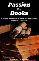 Passion For Books: A Journey To The World Of Books And Books Lovers - A Cultural Perspective