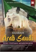 Sejarah Arab Saudi: Buku Pertama Membongkar Sejarah Islam Di Semenanjung Arab Sejak Zaman Rasullah S.a.w Hingga Sekarang #