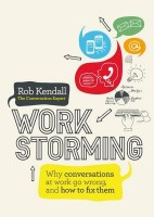 Work Storming Why Conversations At Work Go Wrong, And How To Fix Them