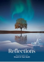 Reflections: Personal Insights From Shaykh Dr. Yasir Qadhi