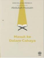 Masuk Ke Dalam Cahaya: Sasterawan Negara Abdullah Hussain - Edisi Malaysia Membaca