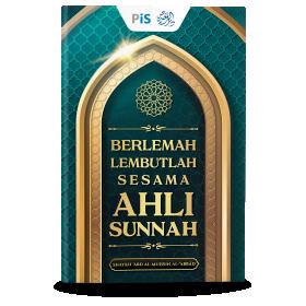 Berlemah Lembutlah Sesama Ahli Sunnah #