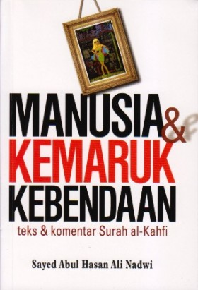 Manusia & Kemaruk Kebendaan: Teks dan Komentar Surah al-Kahfi (BUDAYA)